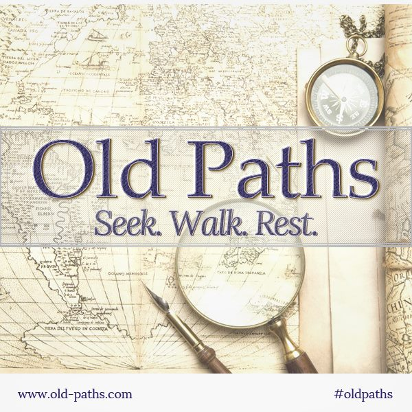 The Old Paths: Seek, Walk, Rest